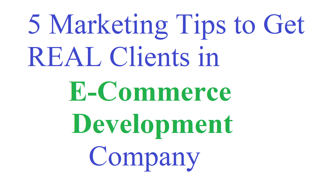 5 Marketing Tips to Get REAL Clients in E-Commerce Development Company