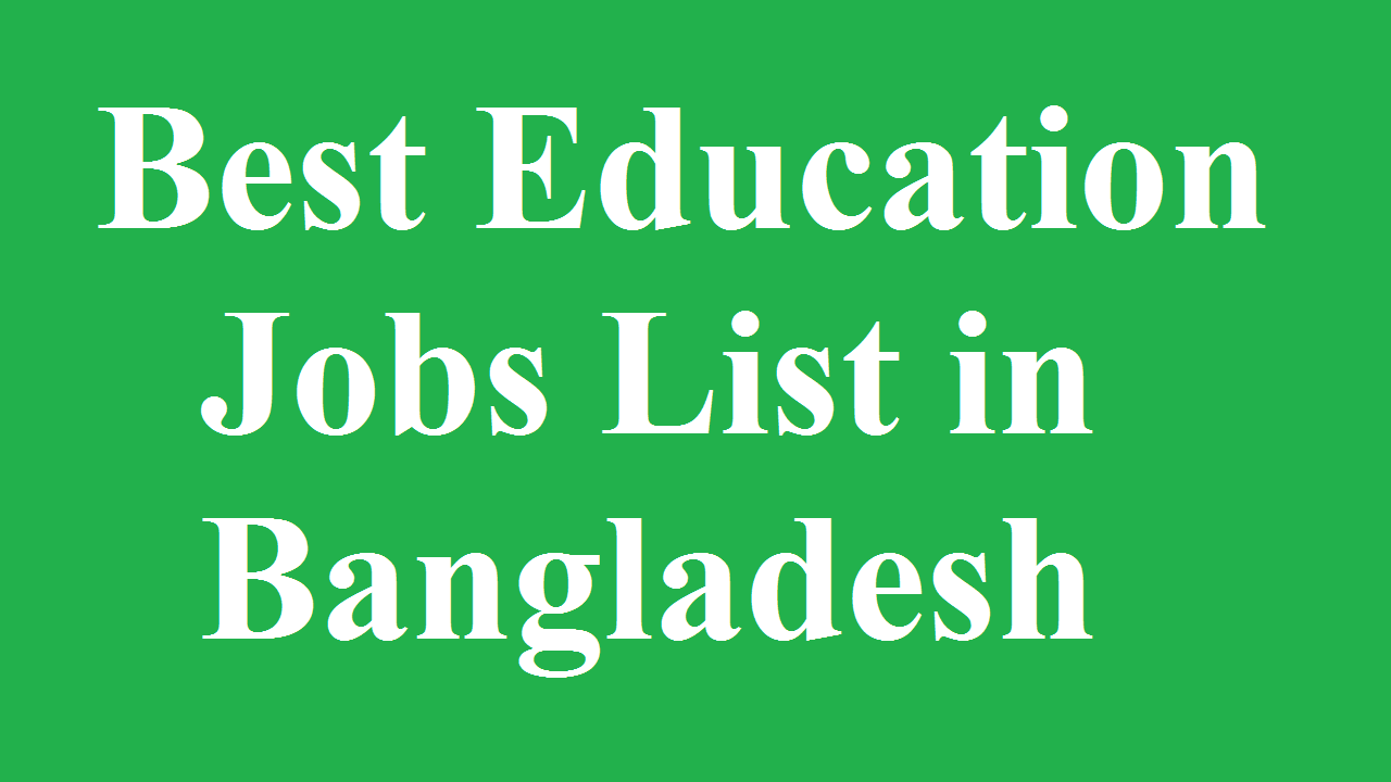 Best Education Jobs List in Bangladesh