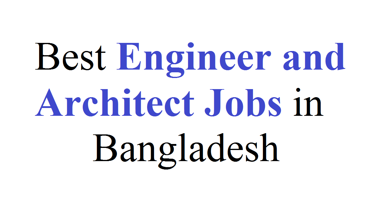Best Engineer and Architect Jobs in Bangladesh
