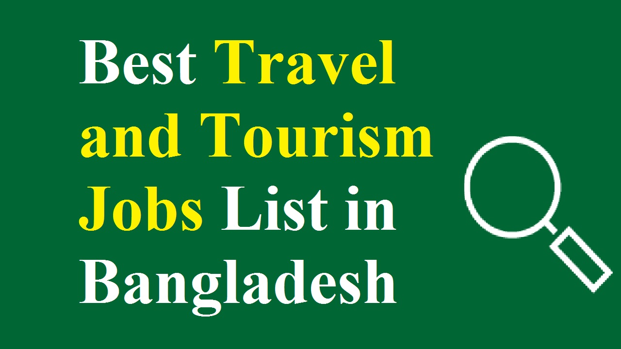Best Travel and Tourism Jobs List in Bangladesh
