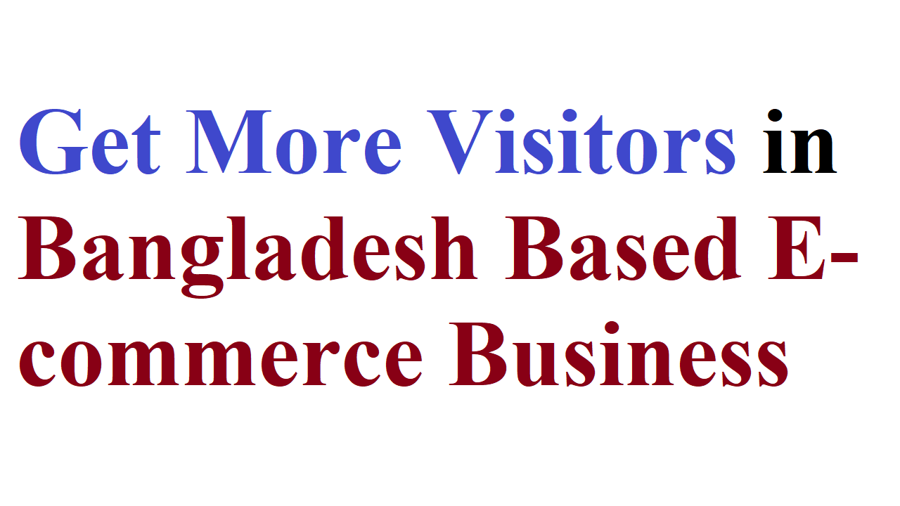 Get More Visitors in Bangladesh Based E-commerce Business