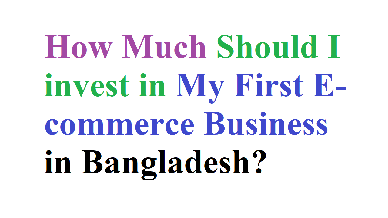 How Much Should I invest in My First E-commerce Business in Bangladesh