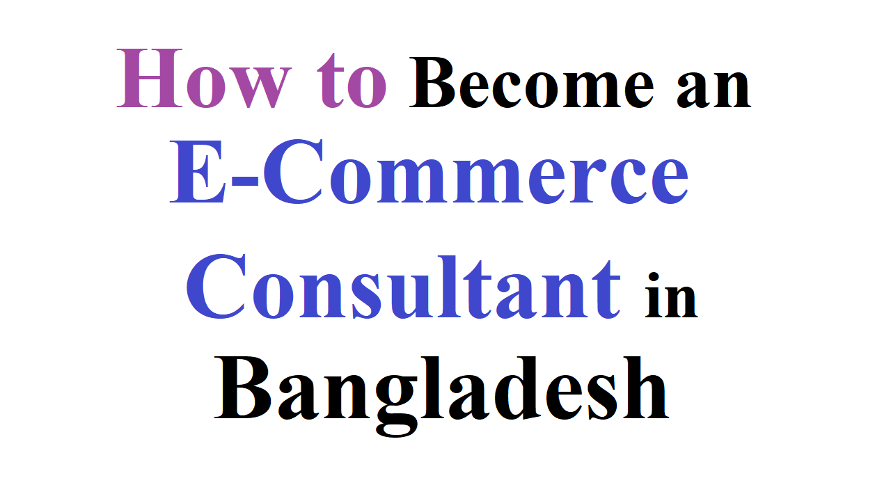 How to Become an E-Commerce Consultant in Bangladesh