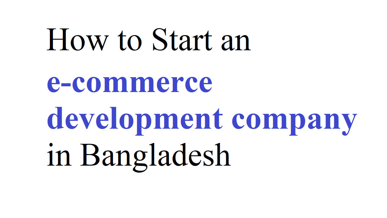 How to start an e-commerce development company in Bangladesh