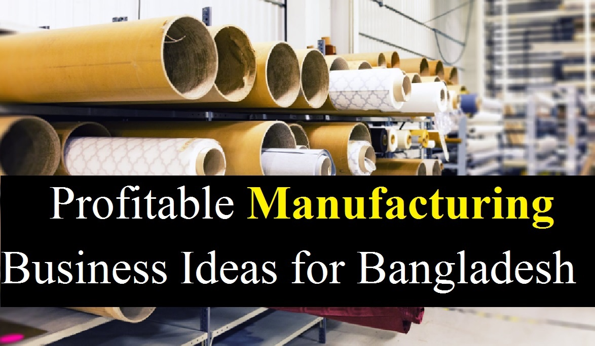 List of Profitable Manufacturing Business Ideas for Bangladesh