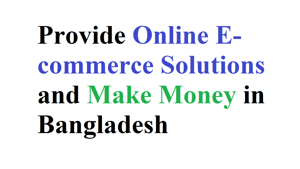 Provide Online E-commerce Solutions and Make Money in Bangladesh