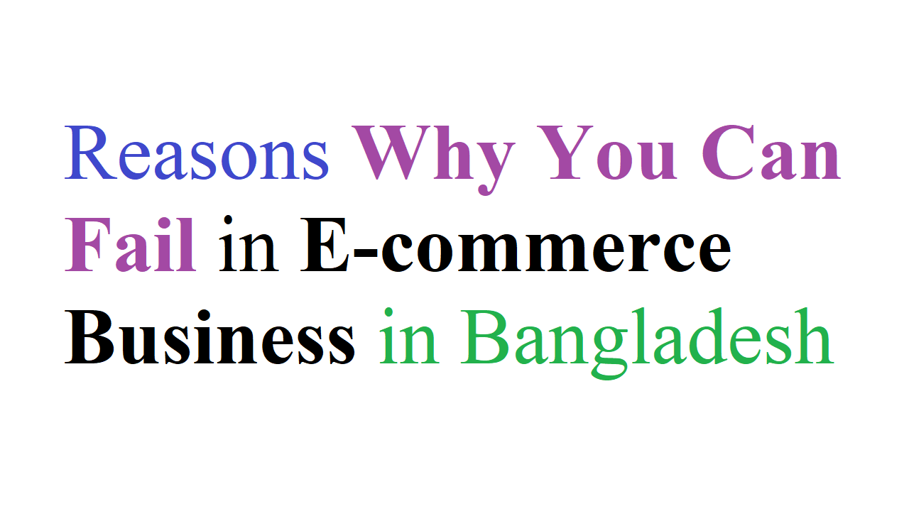 Reasons Why You Can Fail in E-commerce Business in Bangladesh