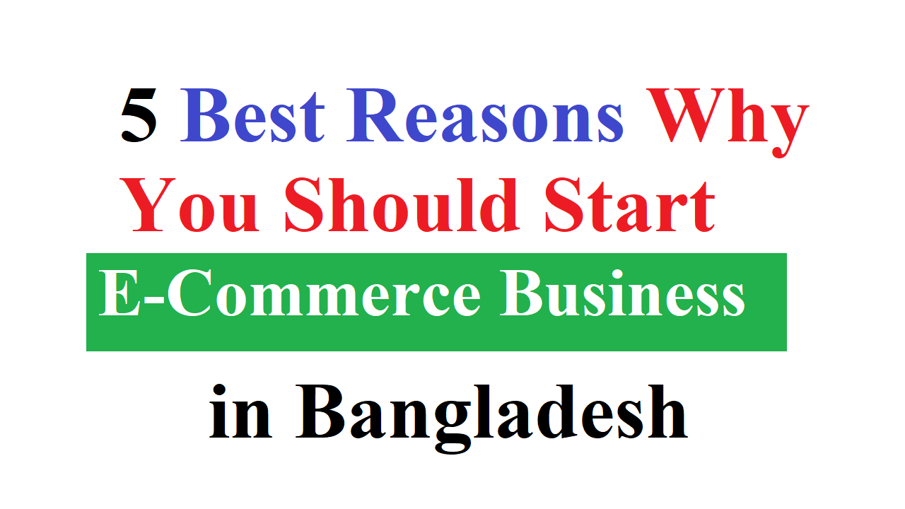 Reasons Why You Should Start E-Commerce Business in Bangladesh