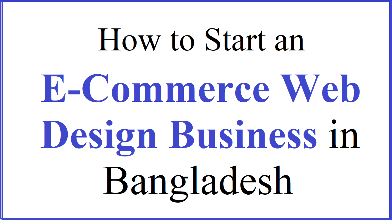 Start an E-Commerce Web Design Business in Bangladesh