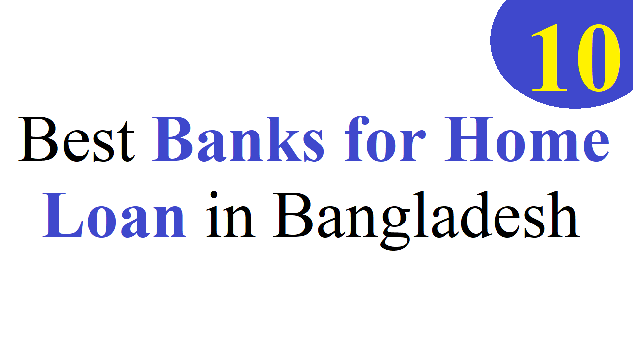 Top 10 Banks for Home Loan in Bangladesh