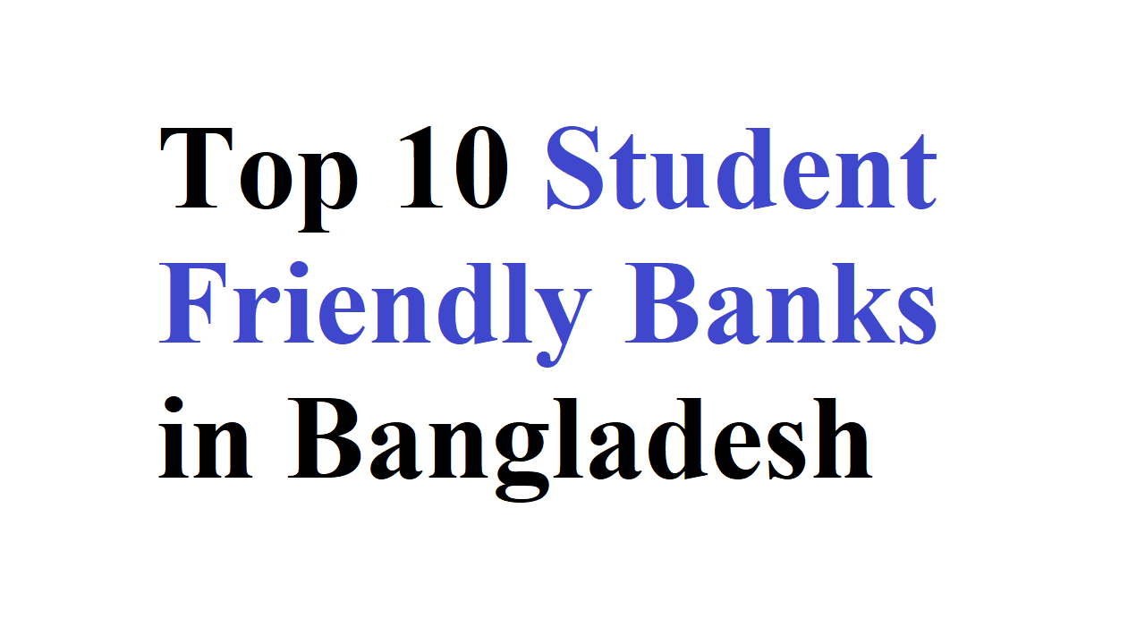 Top 10 Student Friendly Banks in Bangladesh
