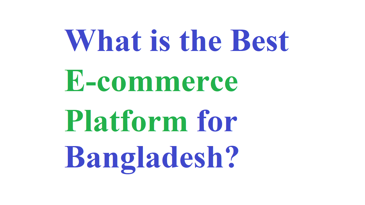 What is the Best E-commerce Platform for Bangladesh
