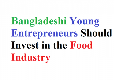 Bangladeshi Young Entrepreneurs Should Invest in the Food Industry