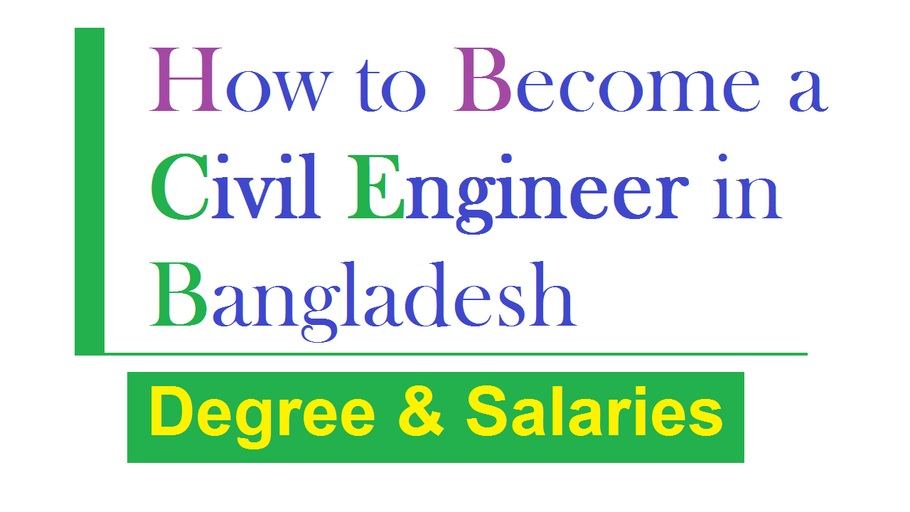 Become a Civil Engineer in Bangladesh Degree & Salaries
