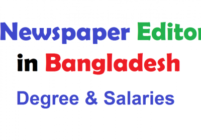 Become a Newspaper Editor in Bangladesh Degree & Salaries