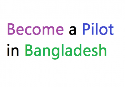 Become a Pilot in Bangladesh Degree & Salaries