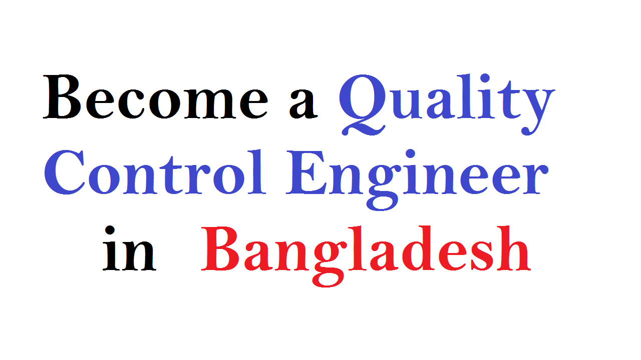 Become a Quality Control Engineer in Bangladesh