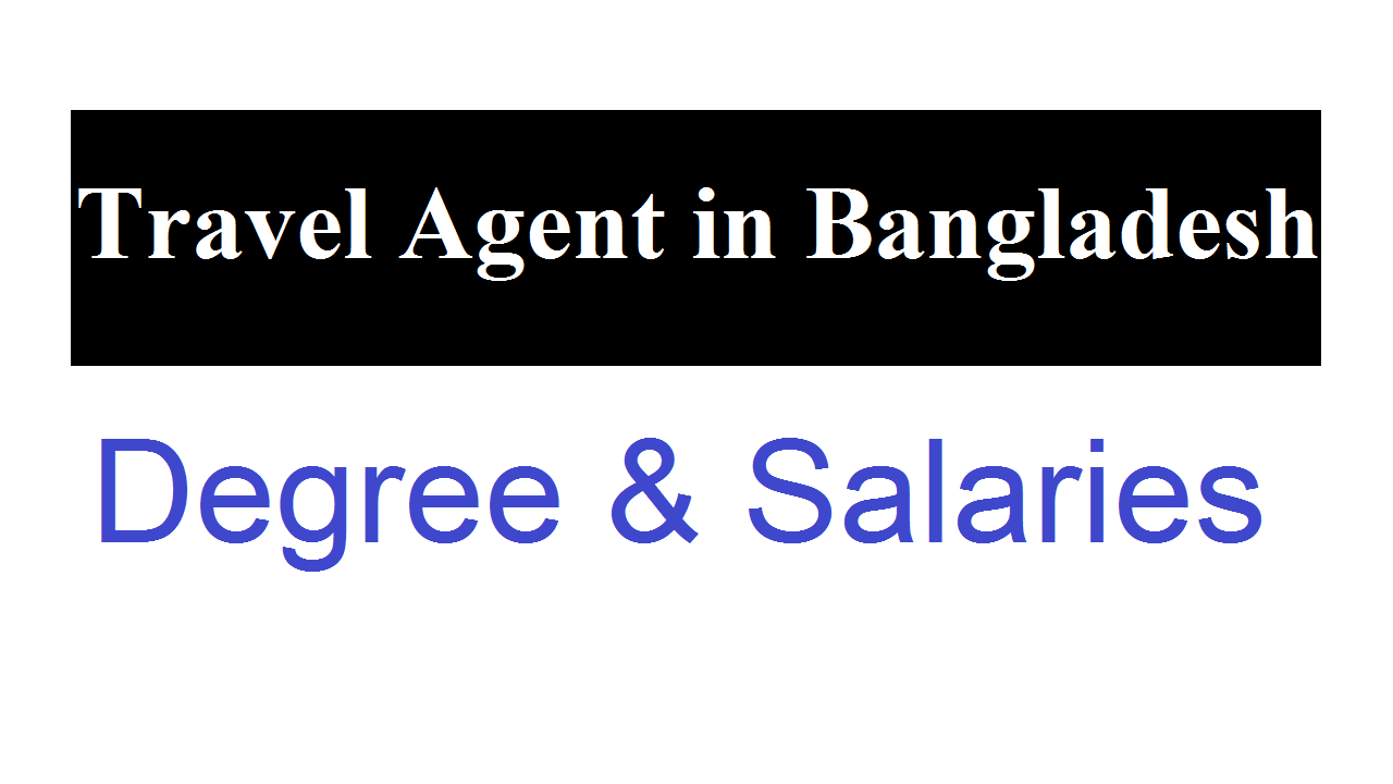 Become a Travel Agent in Bangladesh Degree & Salaries