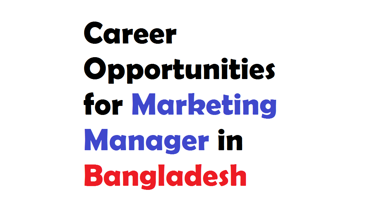Career opportunities for marketing manager in Bangladesh