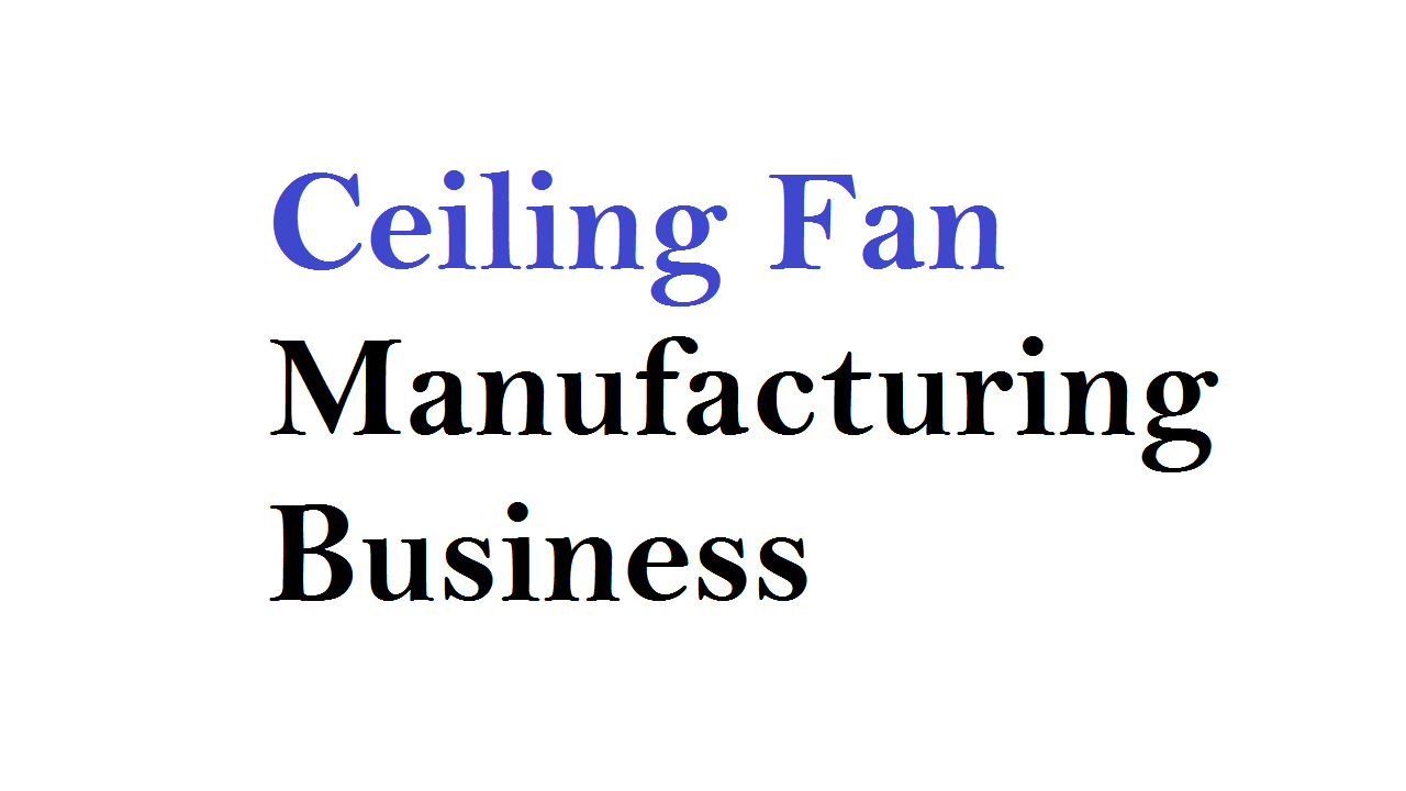 Ceiling Fan Manufacturing Business