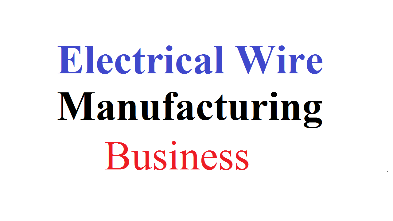 Electrical Wire Manufacturing Business
