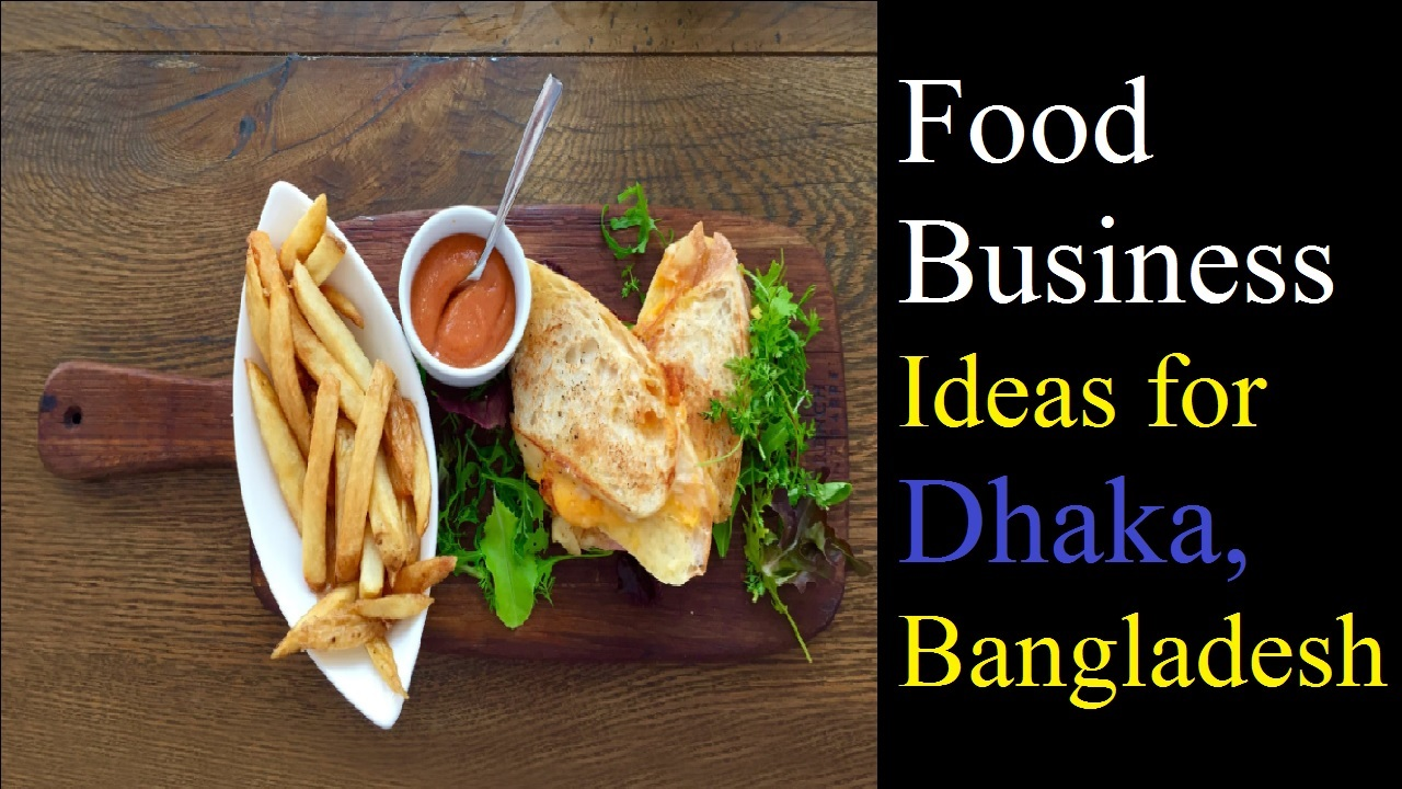 Food Business Ideas for Dhaka, Bangladesh