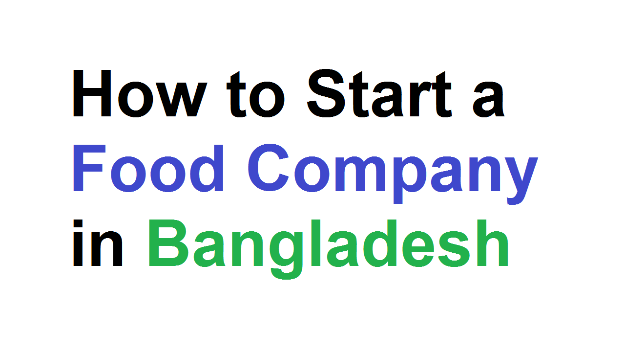 How to Start a Food Company in Bangladesh