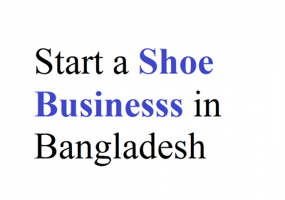 How to Start a Shoe Line in Bangladesh