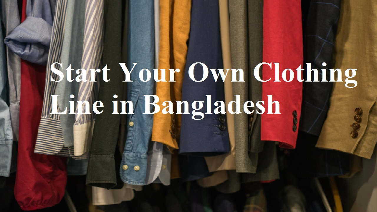 Start Your Own Clothing Line in Bangladesh