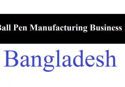 Start a Ball Pen Manufacturing Business in Bangladesh
