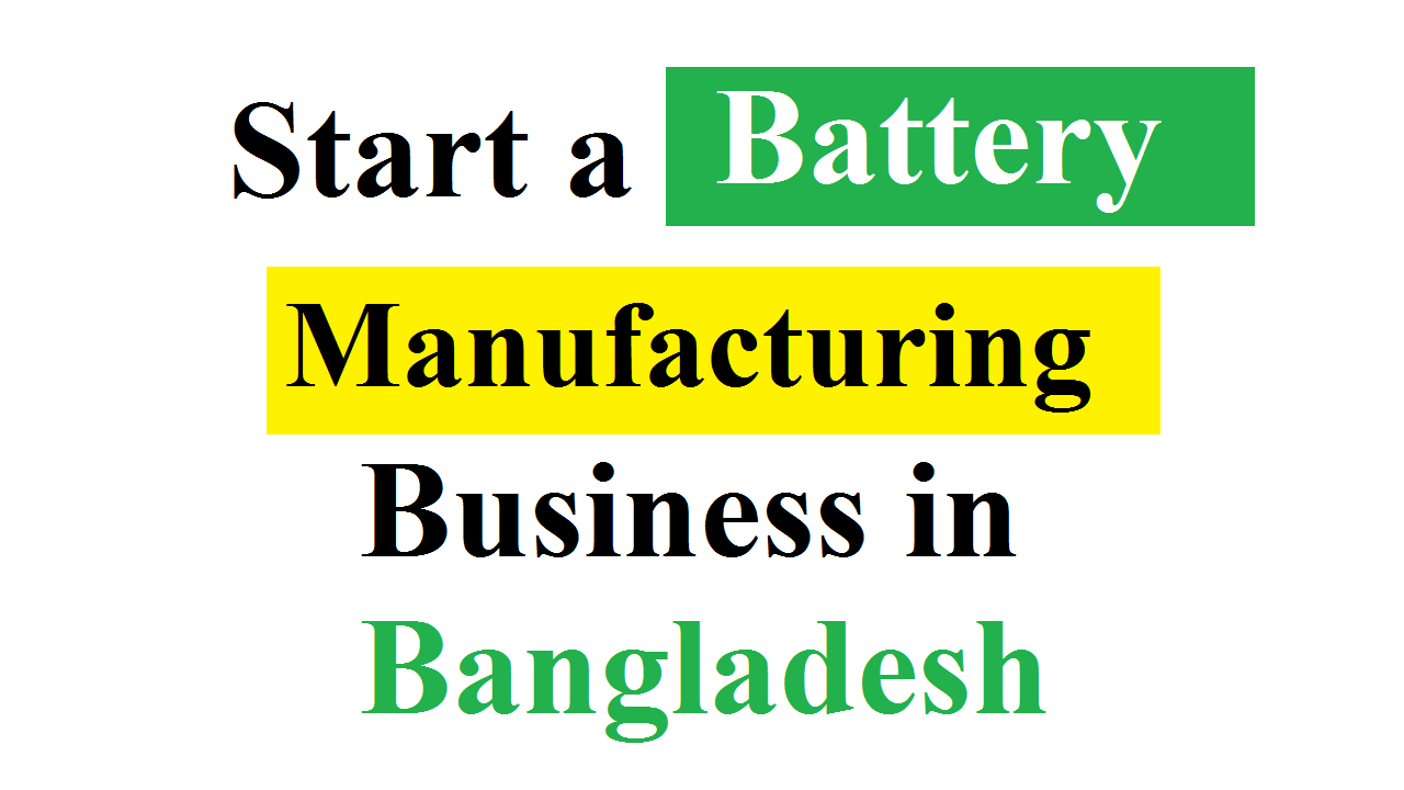 Start a Battery Manufacturing Business in Bangladesh
