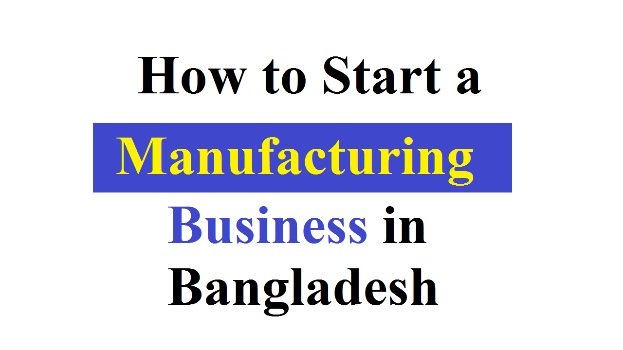 Start a Manufacturing Business in Bangladesh