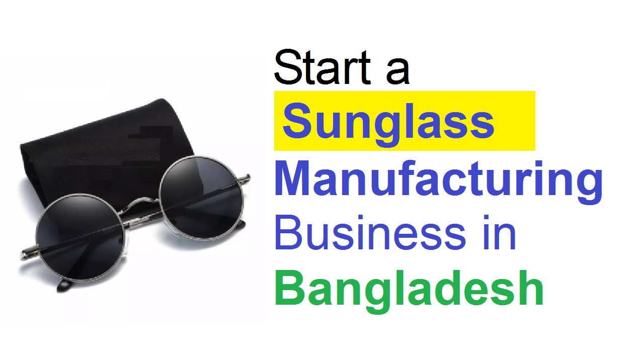 Sunglass Manufacturing Business