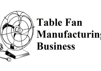 Table Fan Manufacturing Business