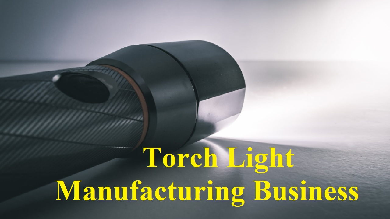 Torch Light Manufacturing Business