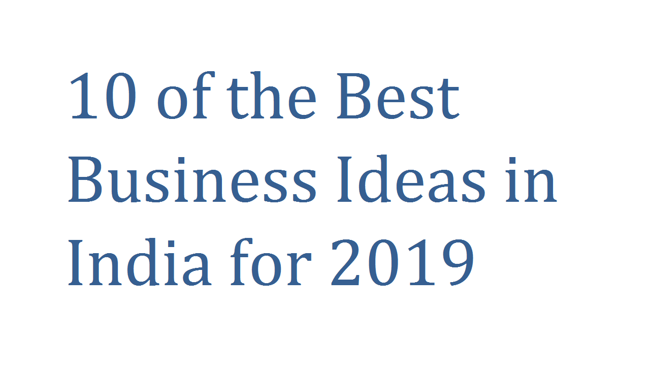 10 of the Best Business Ideas in India for 2019