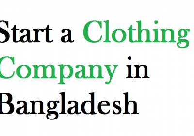 Start a Clothing Company in Bangladesh
