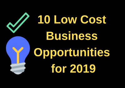 10 Low Cost Business Opportunities for 2019