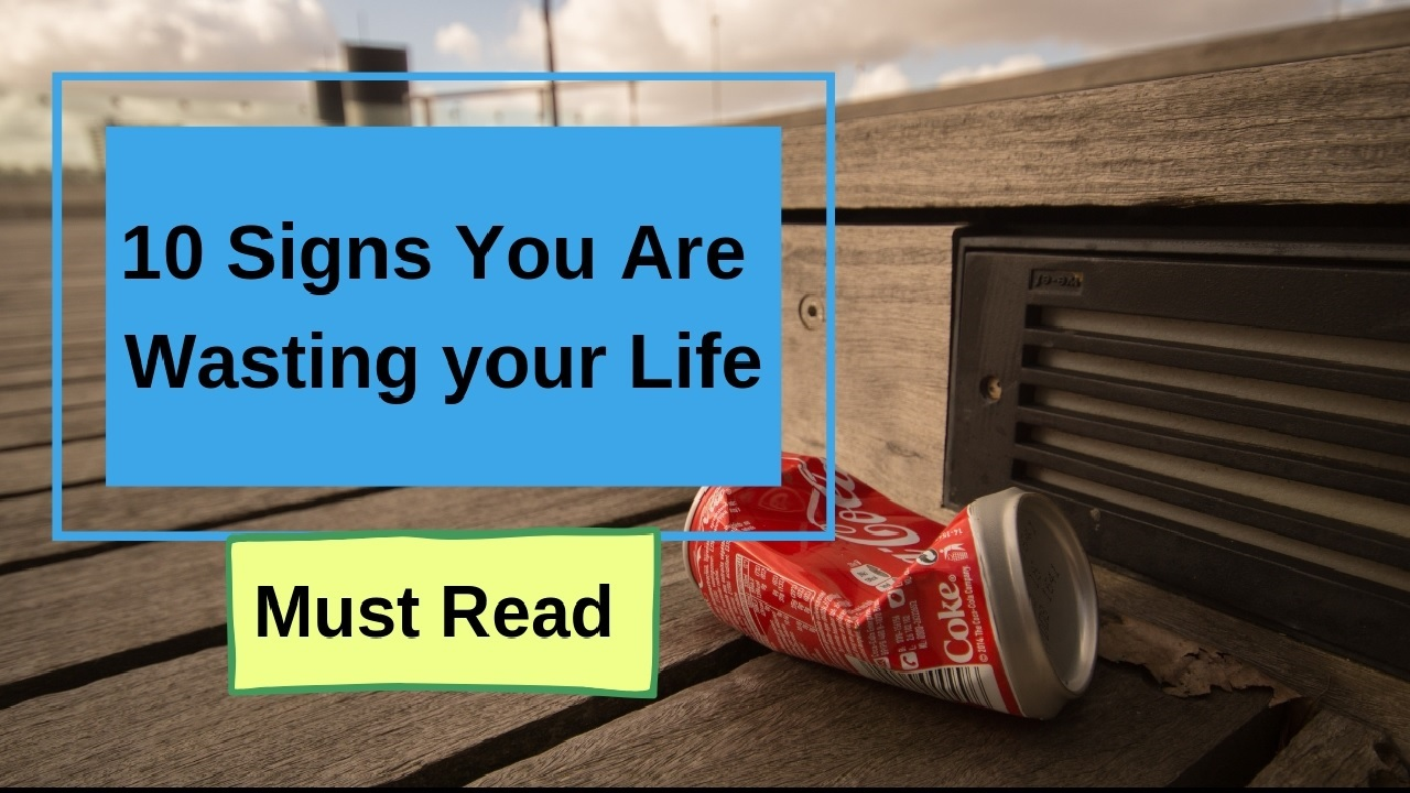 10 Signs You Are Wasting your Life