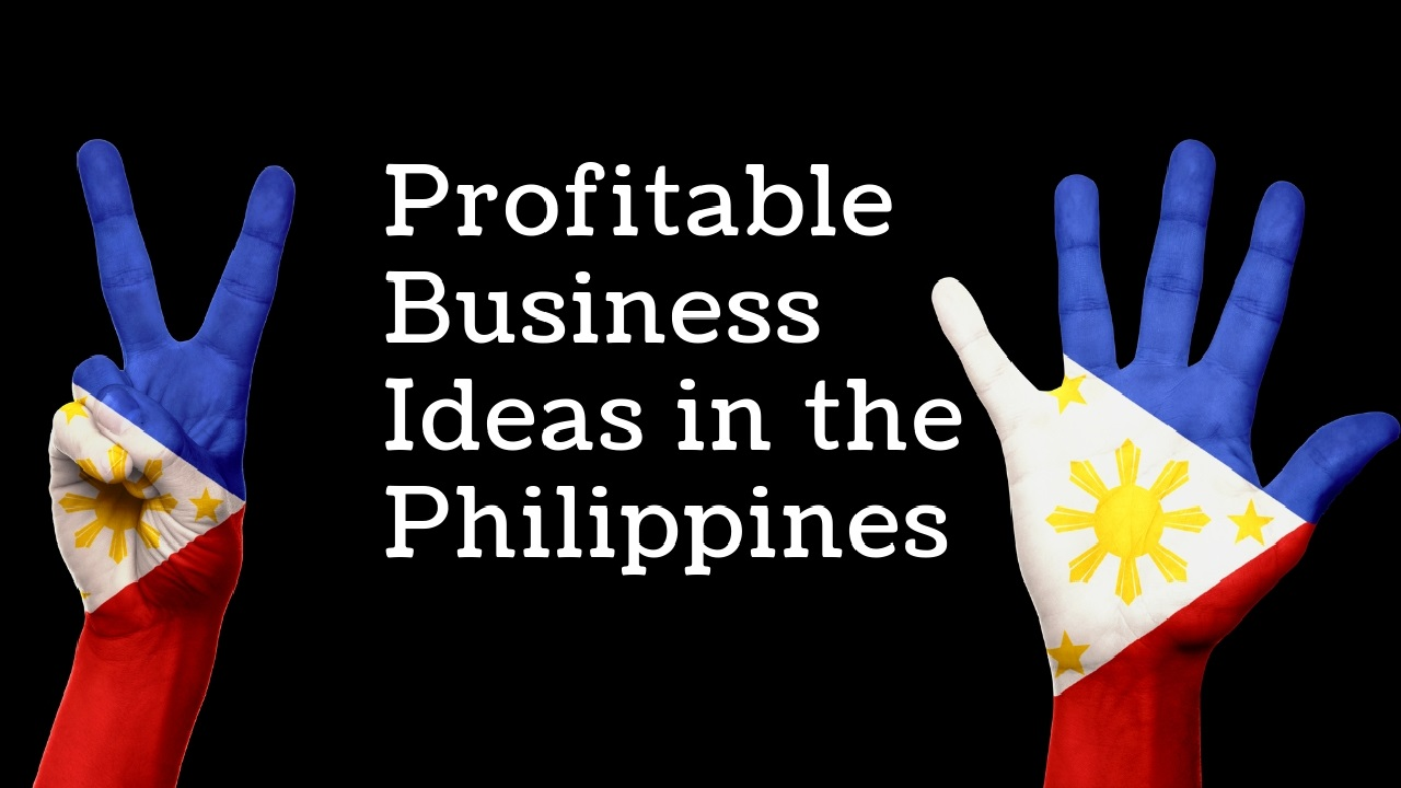 10 Best Profitable Business Ideas In The Philippines For 2019