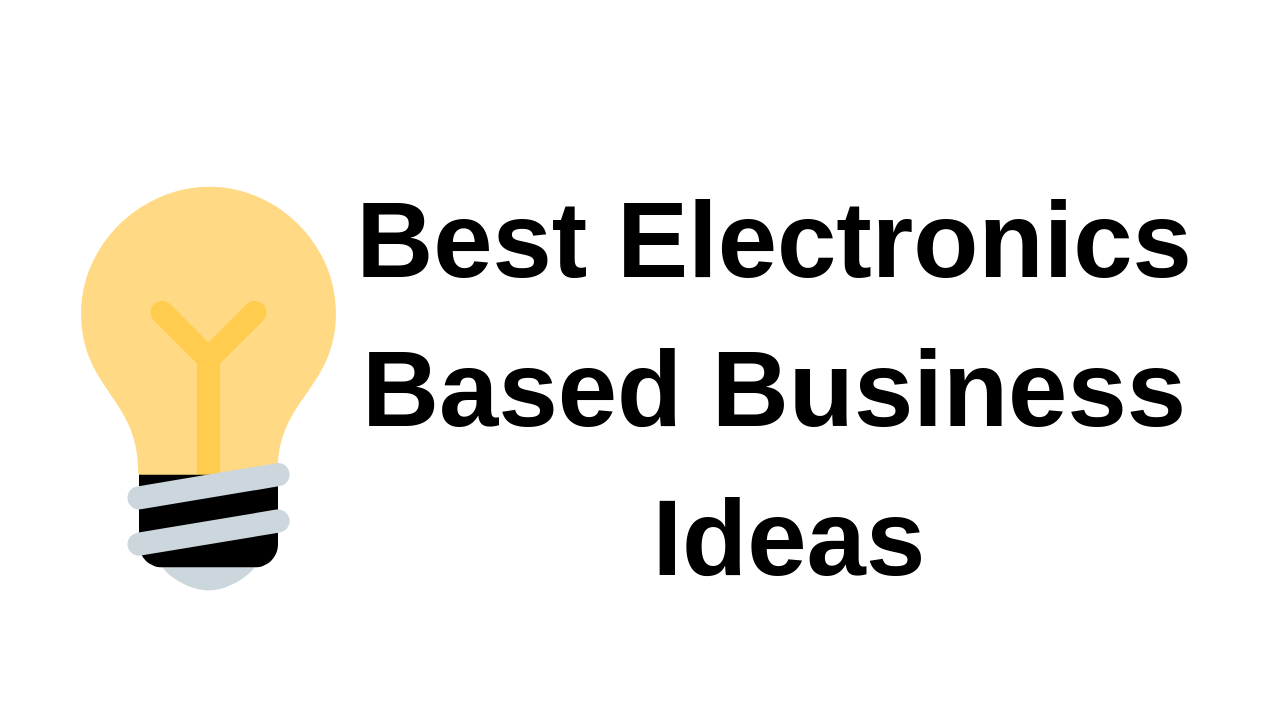 Best Electronics Based Business Ideas