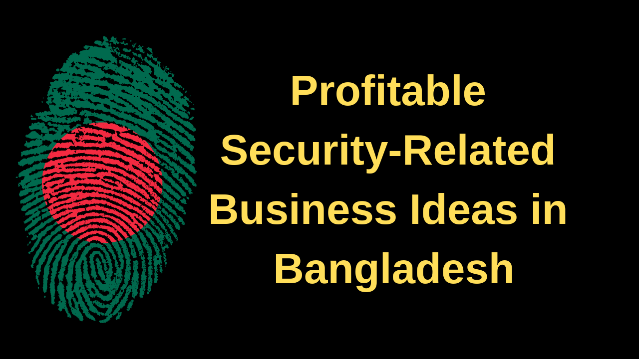 Profitable Security-Related Business Ideas in Bangladesh