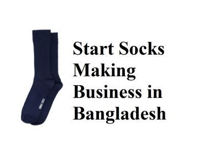 Start Socks Making Business in Bangladesh