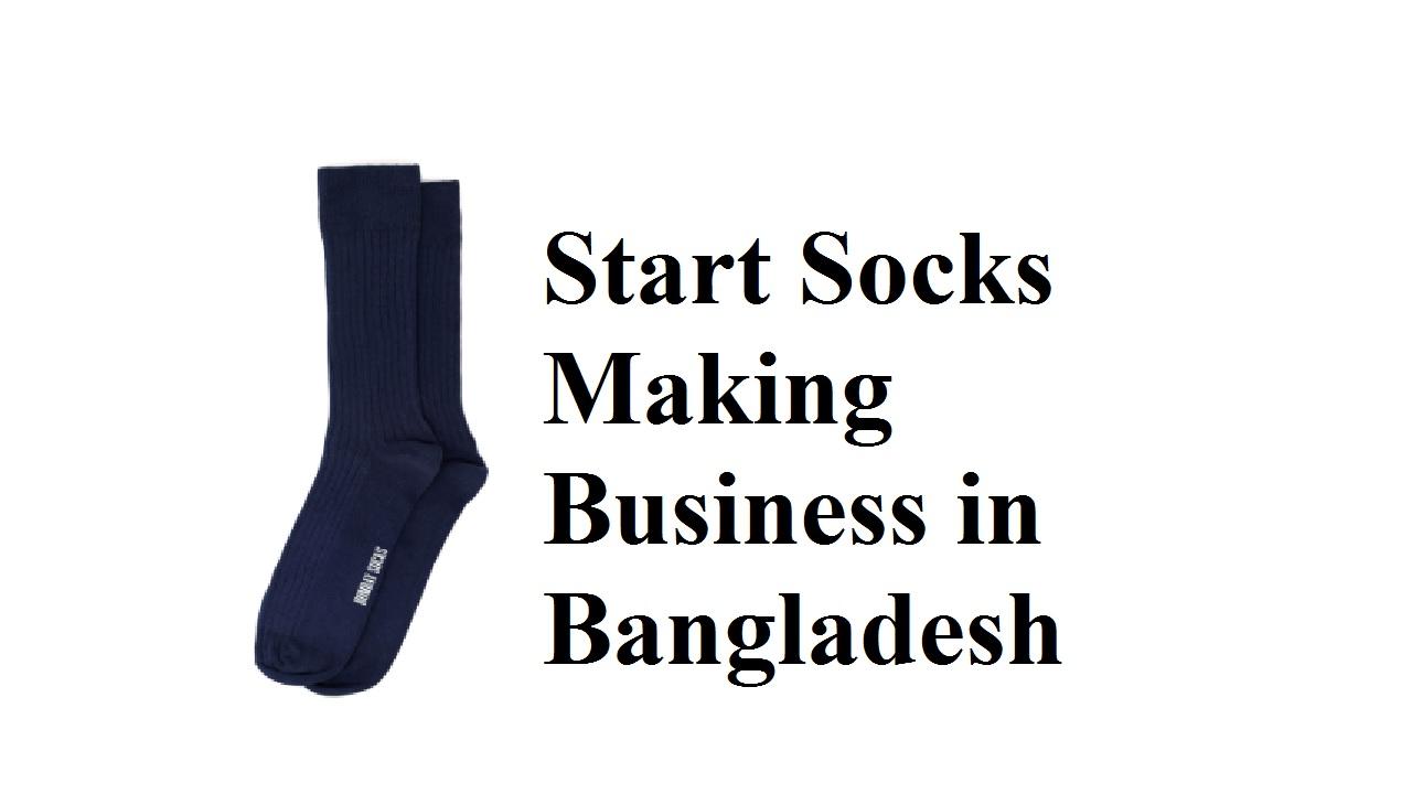 Start Socks Making Business in Bangladesh