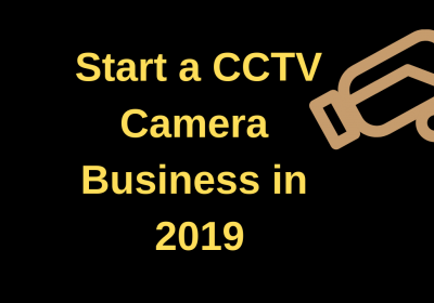 Start a CCTV Camera Business in 2019