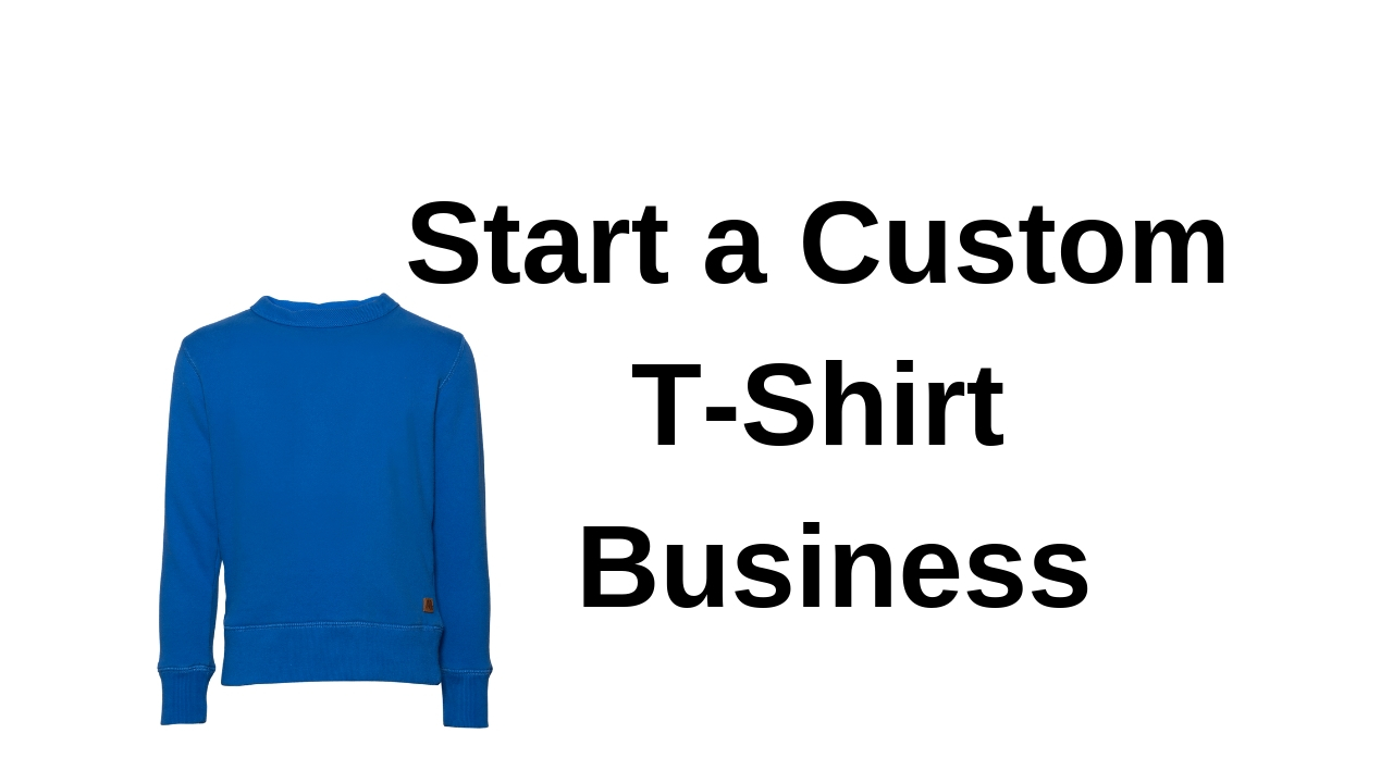 Start a Custom T-Shirt Business