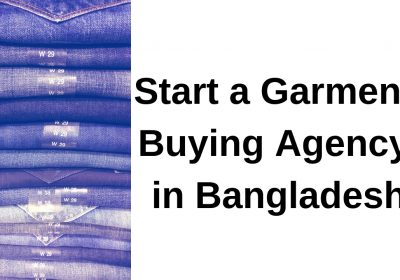 Start a Garment Buying Agency in Bangladesh