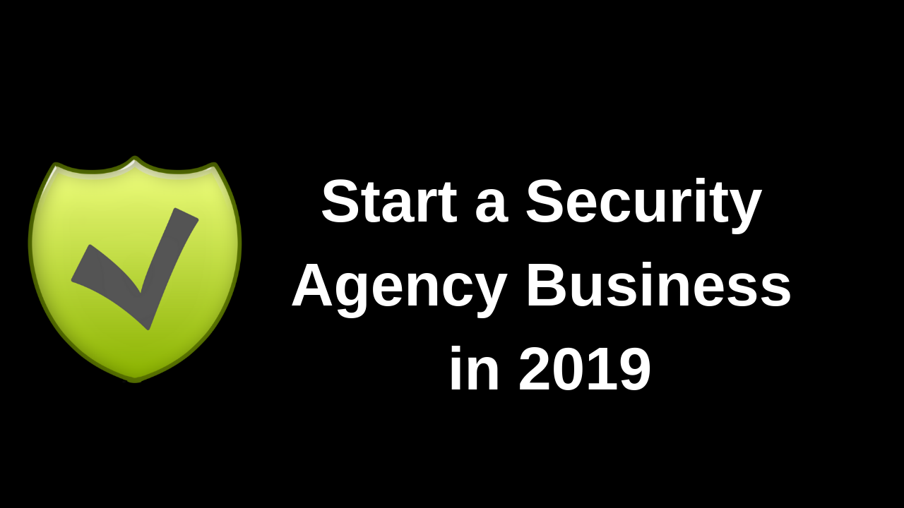 Start a Security Agency Business in 2019