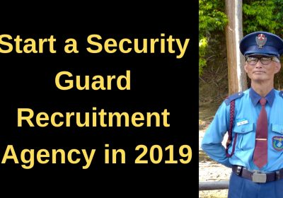 Start a Security Guard Recruitment Agency in 2019