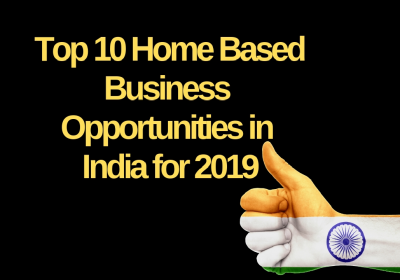 Top 10 home based business opportunities in India for 2019